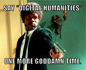 "A screenshot of Samuel Jackson's character in Pulp Fiction, pointing a gun, with the caption ""Say 'Digital Humanities' One More Goddamn Time."""